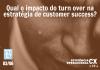 Qual o impacto do turn over na estratégia de customer success?
