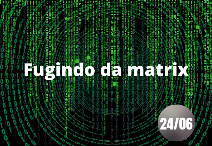 Fugindo da Matrix