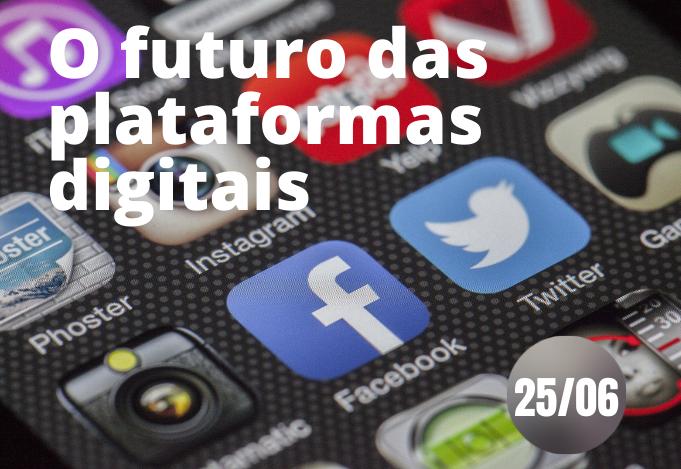 Qual o futuro das plataformas digitais?