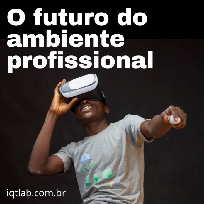 O futuro do ambiente profissional