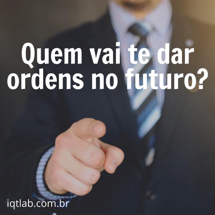 Quem vai te dar ordens no futuro?
