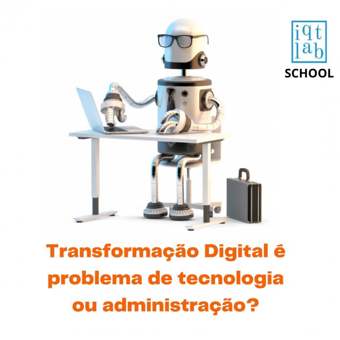 Transformação digital: problema de tecnologia ou administração?