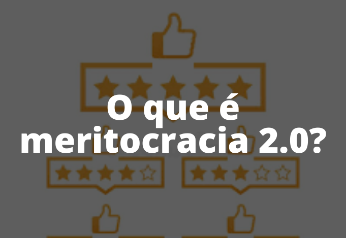 O que é meritocracia 2.0?